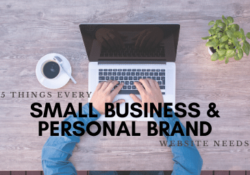 5 Things Every Small Business and Personal Brand Website Needs